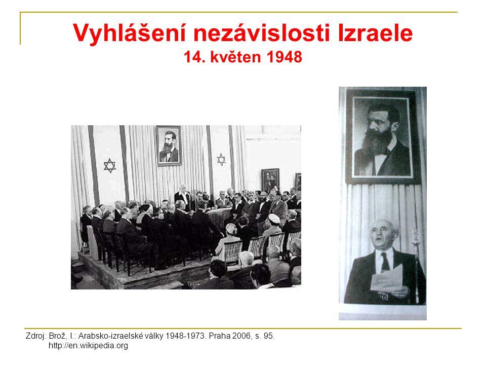 Vyhlášení nezávislosti Izraele 14. květen 1948 Zdroj: Brož, I.: Arabsko-izraelské války 1948-1973. Praha 2006, s. 95. http://en.wikipedia.org