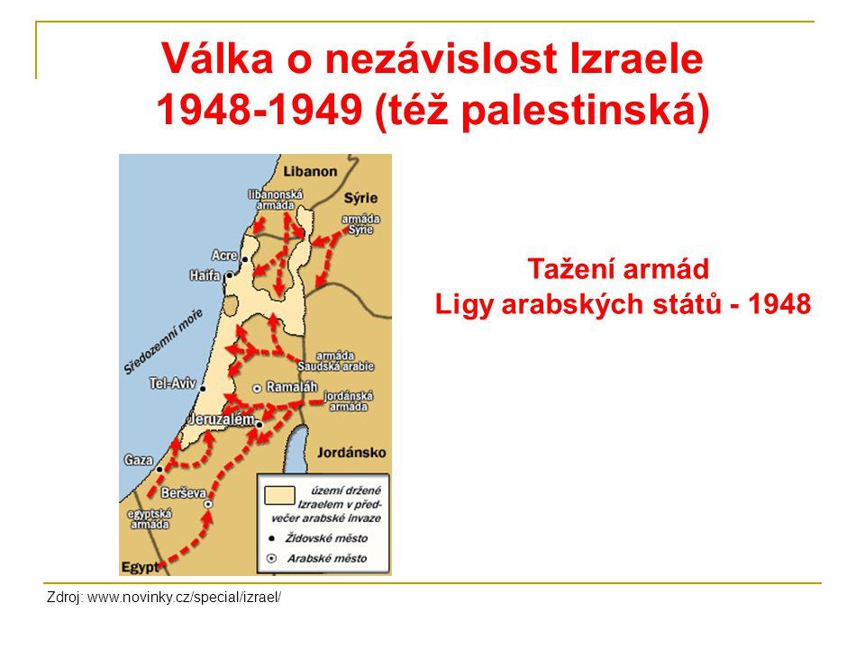 Válka o nezávislost Izraele 1948-1949 (též palestinská) Zdroj: www.novinky.cz/special/izrael/ Tažení armád Ligy arabských států - 1948