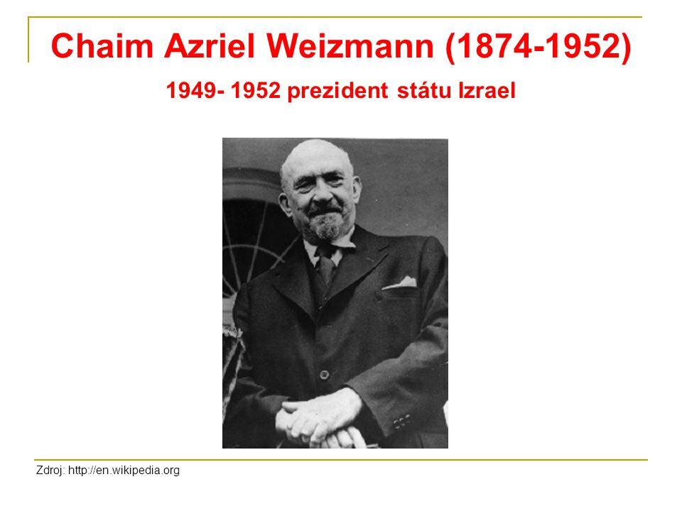 Chaim Azriel Weizmann (1874-1952) 1949- 1952 prezident státu Izrael Zdroj: http://en.wikipedia.org