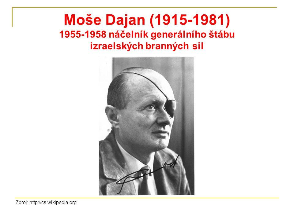 Moše Dajan (1915-1981) 1955-1958 náčelník generálního štábu izraelských branných sil Zdroj: http://cs.wikipedia.org
