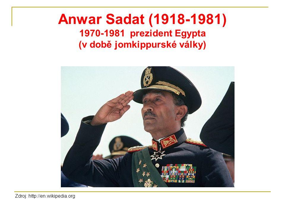 Anwar Sadat (1918-1981) 1970-1981 prezident Egypta (v době jomkippurské války) Zdroj: http://en.wikipedia.org