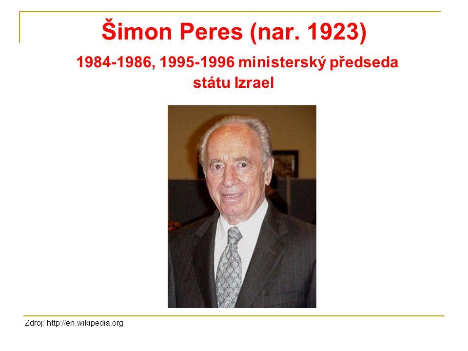 Šimon Peres (nar. 1923) 1984-1986, 1995-1996 ministerský předseda státu Izrael Zdroj: http://en.wikipedia.org