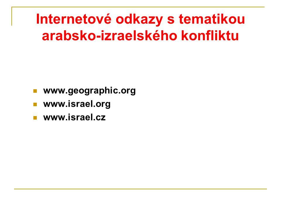Internetové odkazy s tematikou arabsko-izraelského konfliktu www.geographic.org www.israel.org www.israel.cz