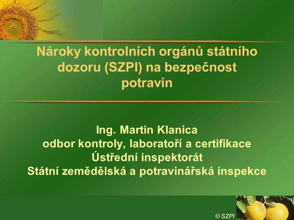 © SZPI Nároky kontrolních orgánů státního dozoru (SZPI) na bezpečnost potravin Ing. Martin Klanica odbor kontroly, laboratoří a certifikace Ústřední i