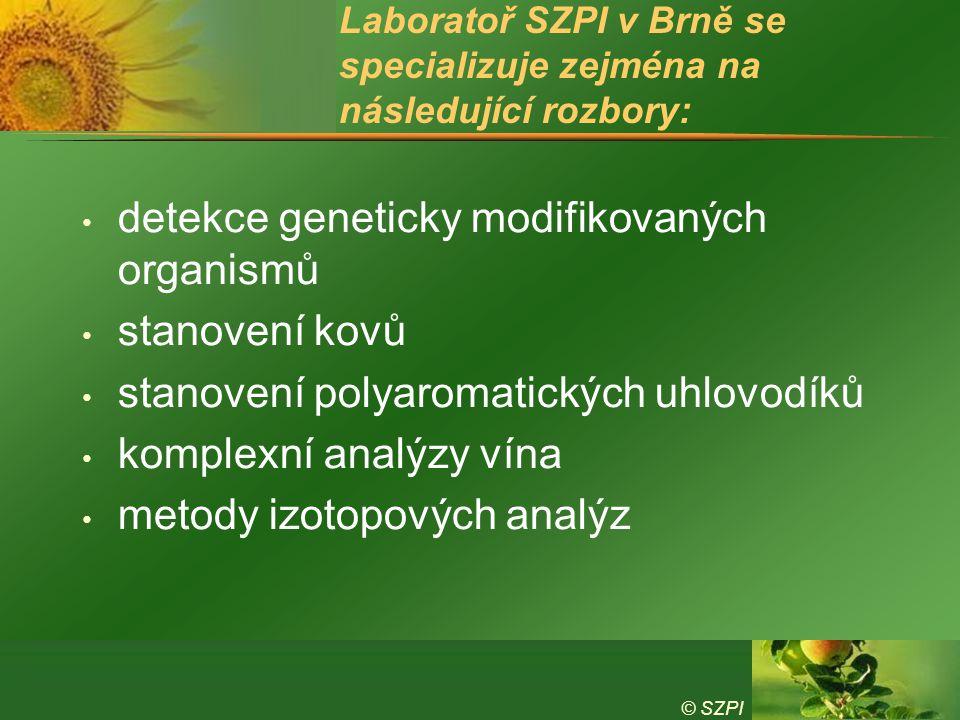 © SZPI Laboratoř SZPI v Brně se specializuje zejména na následující rozbory: detekce geneticky modifikovaných organismů stanovení kovů stanovení polyaromatických uhlovodíků komplexní analýzy vína metody izotopových analýz