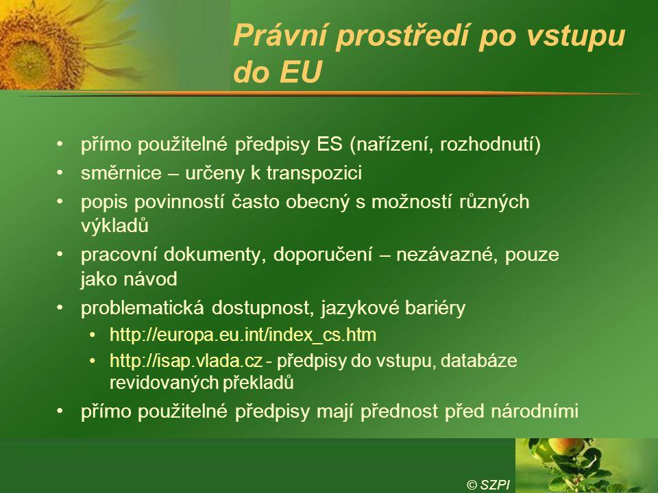 © SZPI Právní prostředí po vstupu do EU přímo použitelné předpisy ES (nařízení, rozhodnutí) směrnice – určeny k transpozici popis povinností často obecný s možností různých výkladů pracovní dokumenty, doporučení – nezávazné, pouze jako návod problematická dostupnost, jazykové bariéry http://europa.eu.int/index_cs.htm http://isap.vlada.cz - předpisy do vstupu, databáze revidovaných překladů přímo použitelné předpisy mají přednost před národními