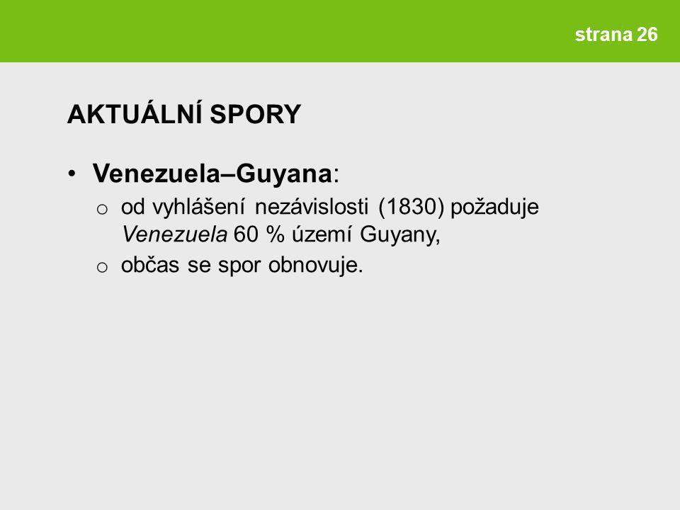 strana 26 Venezuela–Guyana: o od vyhlášení nezávislosti (1830) požaduje Venezuela 60 % území Guyany, o občas se spor obnovuje.