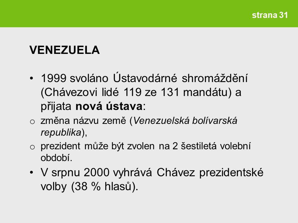 strana 31 1999 svoláno Ústavodárné shromáždění (Chávezovi lidé 119 ze 131 mandátu) a přijata nová ústava: o změna názvu země (Venezuelská bolívarská republika), o prezident může být zvolen na 2 šestiletá volební období.