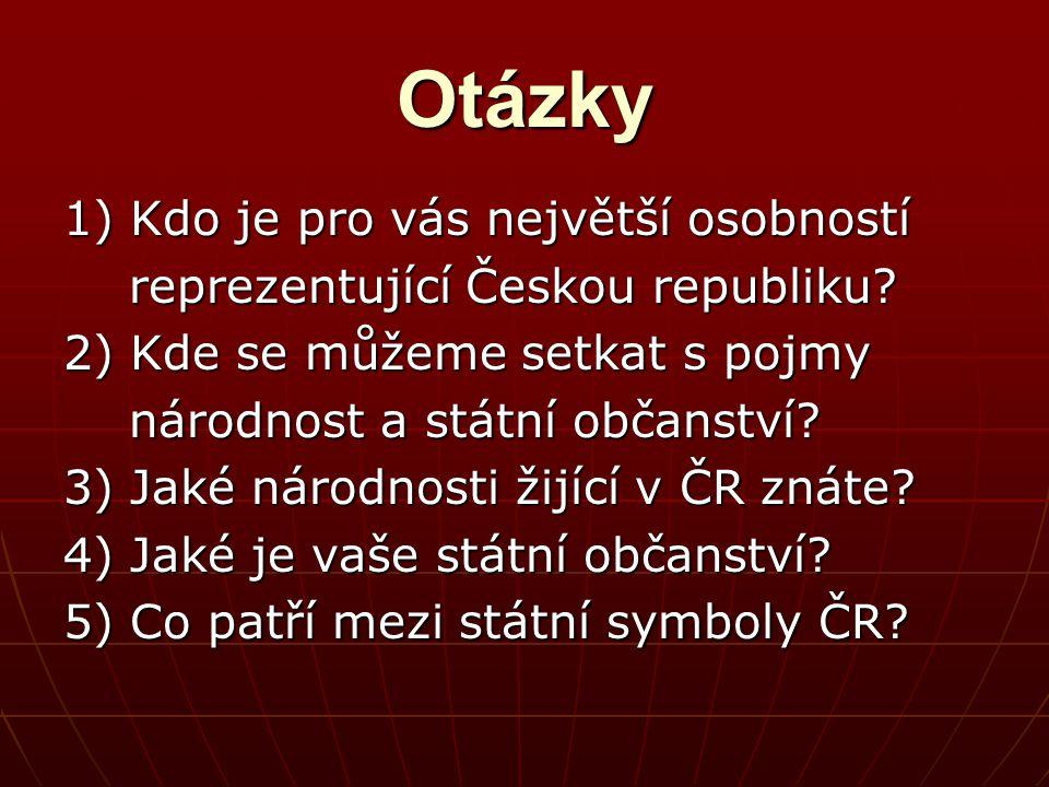 Otázky 1) Kdo je pro vás největší osobností reprezentující Českou republiku.
