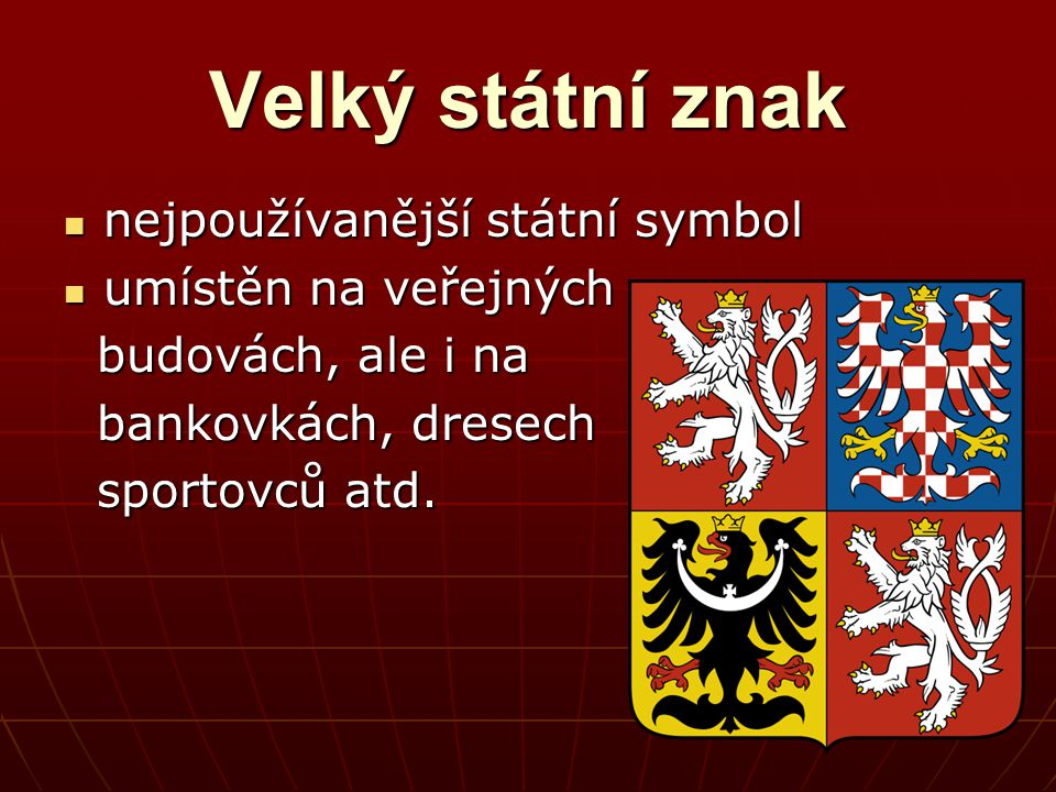 Velký státní znak nejpoužívanější státní symbol nejpoužívanější státní symbol umístěn na veřejných umístěn na veřejných budovách, ale i na budovách, ale i na bankovkách, dresech bankovkách, dresech sportovců atd.