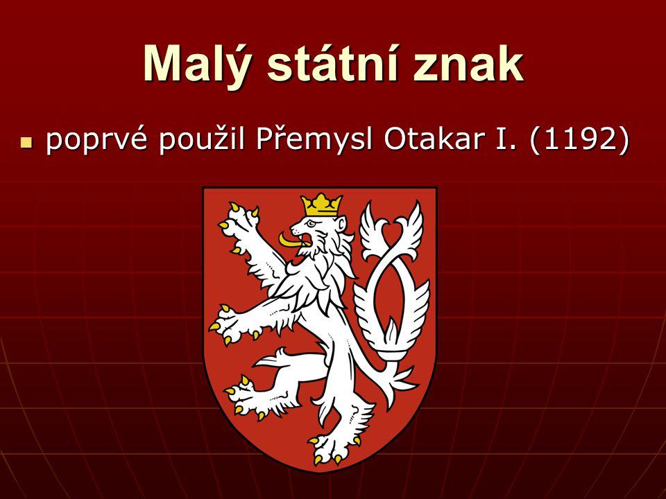 Malý státní znak poprvé použil Přemysl Otakar I. (1192) poprvé použil Přemysl Otakar I. (1192)