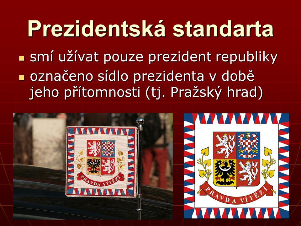 Prezidentská standarta smí užívat pouze prezident republiky smí užívat pouze prezident republiky označeno sídlo prezidenta v době jeho přítomnosti (tj.