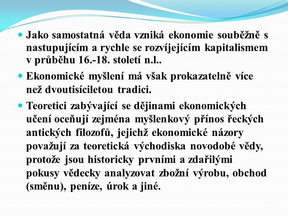 Jako samostatná věda vzniká ekonomie souběžně s nastupujícím a rychle se rozvíjejícím kapitalismem v průběhu 16.-18. století n.l.. Ekonomické myšlení