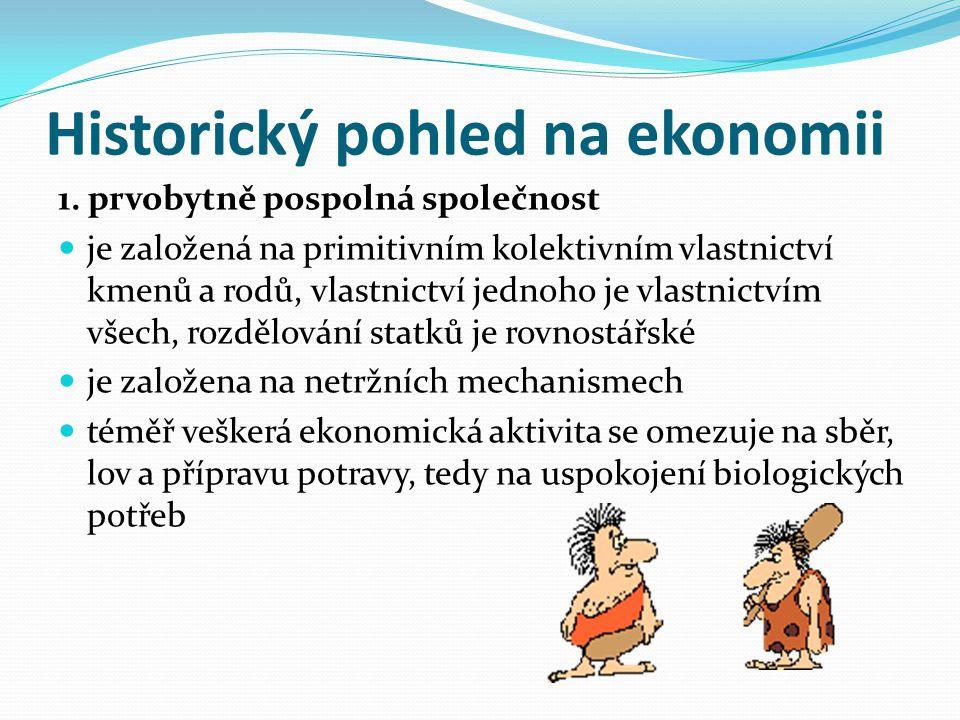 Historický pohled na ekonomii 1. prvobytně pospolná společnost je založená na primitivním kolektivním vlastnictví kmenů a rodů, vlastnictví jednoho je