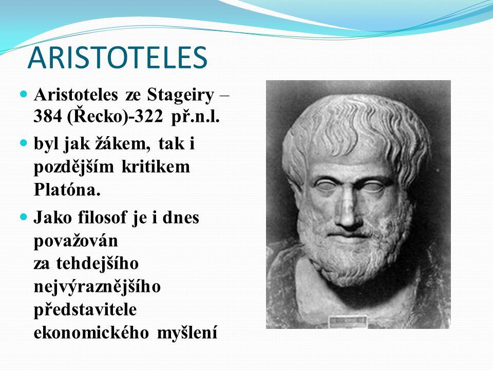 ARISTOTELES Aristoteles ze Stageiry – 384 (Řecko)-322 př.n.l. byl jak žákem, tak i pozdějším kritikem Platóna. Jako filosof je i dnes považován za teh