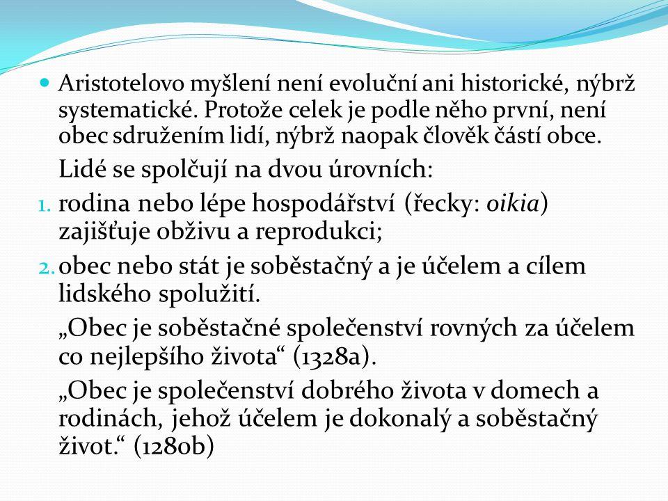 Aristotelovo myšlení není evoluční ani historické, nýbrž systematické. Protože celek je podle něho první, není obec sdružením lidí, nýbrž naopak člově