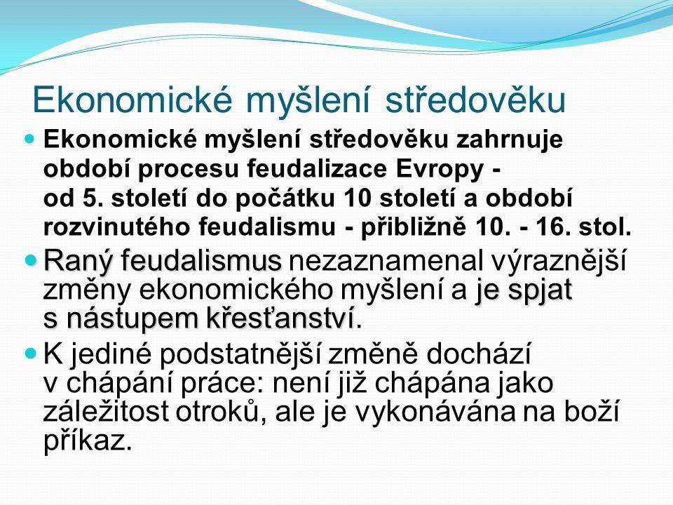 Ekonomické myšlení středověku Ekonomické myšlení středověku zahrnuje období procesu feudalizace Evropy - od 5.
