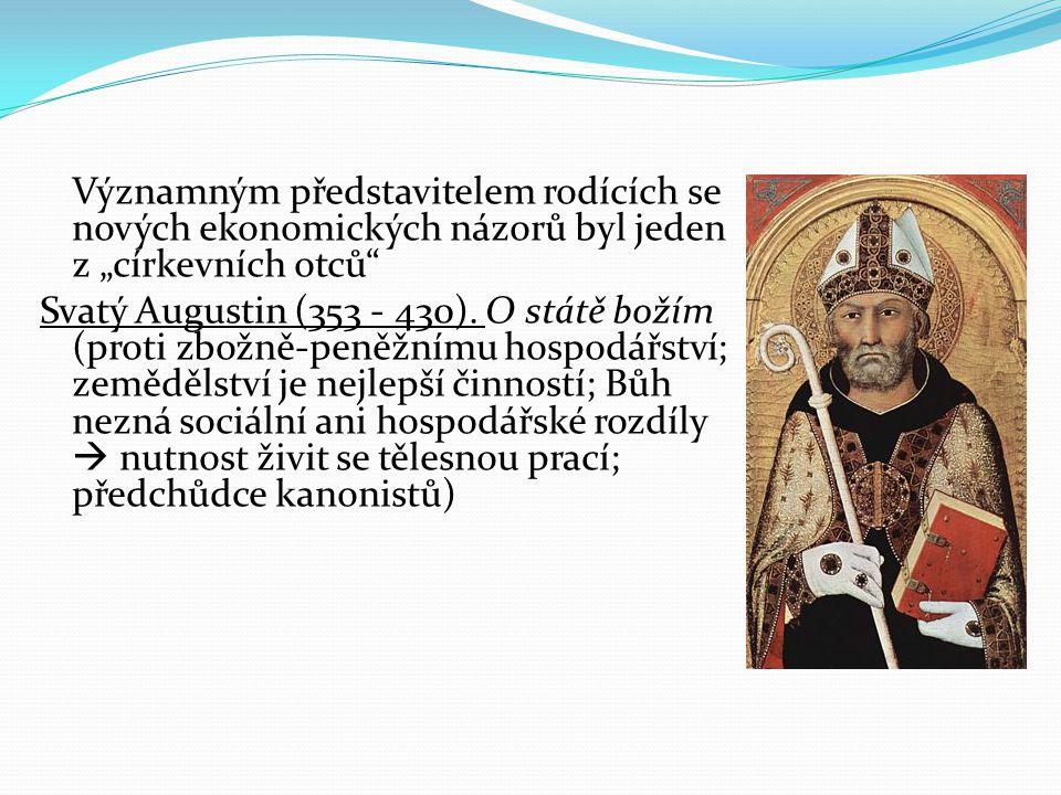 """Významným představitelem rodících se nových ekonomických názorů byl jeden z """"církevních otců"""" Svatý Augustin (353 - 430). O státě božím (proti zbožně-"""