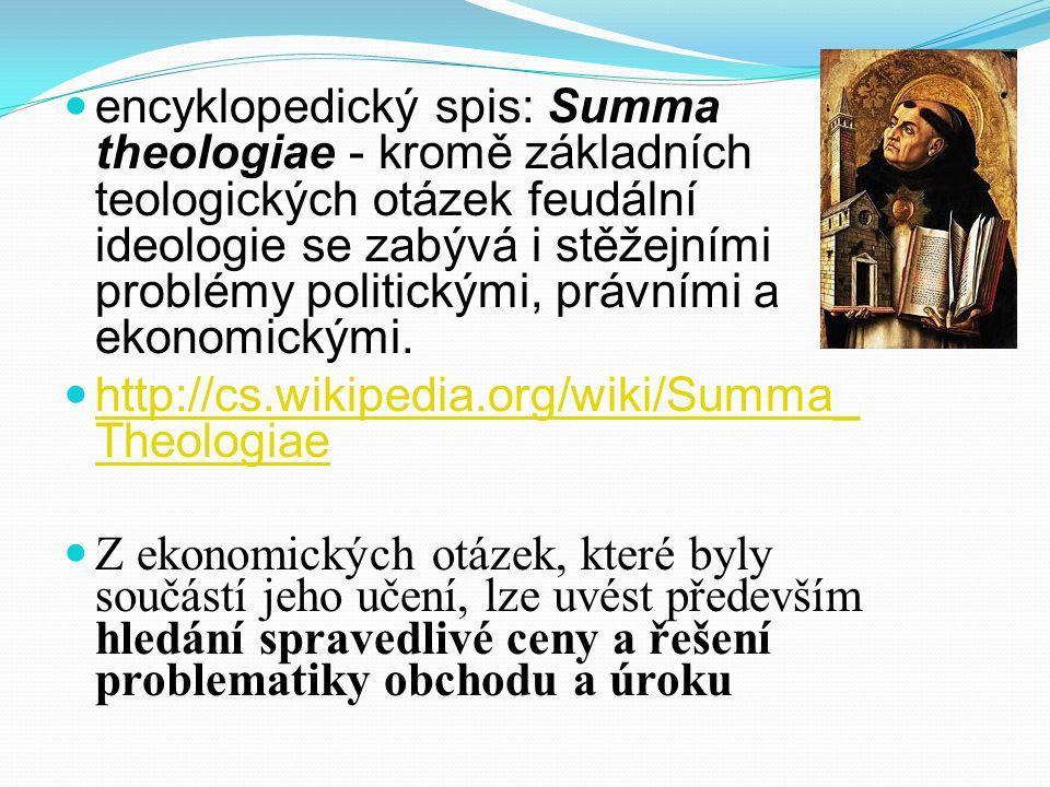 encyklopedický spis: Summa theologiae - kromě základních teologických otázek feudální ideologie se zabývá i stěžejními problémy politickými, právními