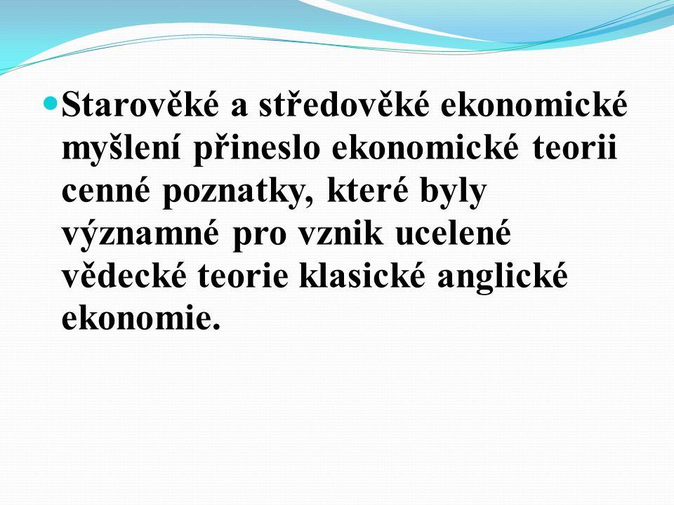 Starověké a středověké ekonomické myšlení přineslo ekonomické teorii cenné poznatky, které byly významné pro vznik ucelené vědecké teorie klasické anglické ekonomie.