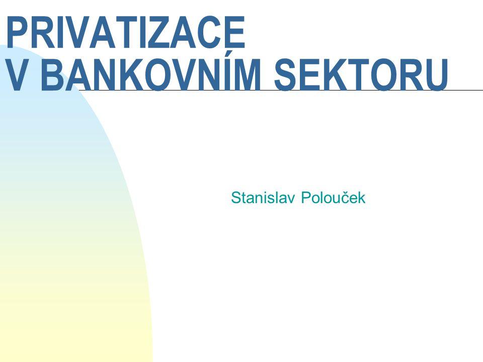 PRIVATIZACE BANK V POLSKU n pozitivní vliv na kapitálový trh (1996 40 % tržní kapitalizace burzy akcie 10 bank) n odraz prodeje bank v restrukturalizaci podniků n příjem státní pokladny (státního rozpočtu) n odčerpání zdrojů z ostatních sektorů ekonomiky ?