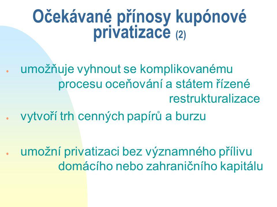 Očekávané přínosy kupónové privatizace (2)  umožňuje vyhnout se komplikovanému procesu oceňování a státem řízené restrukturalizace  vytvoří trh cenn