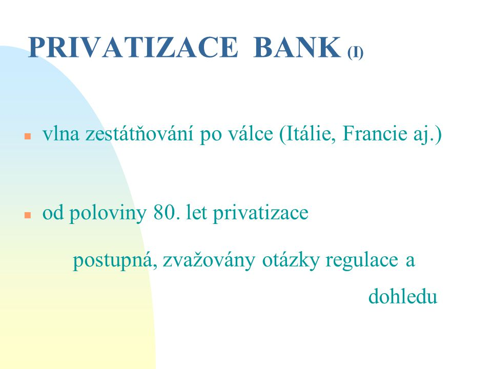 Pozitiva a praktické nedostatky přímého prodeje PŘÍNOSY:  revenue earnings for the government budget  the rapid infusion of outside expertise  management of outside owners will be more effective NEGATIVA:  inadequacy of national stock markets + not enough information  expensive and slow process  powerful local interests of workers and managers