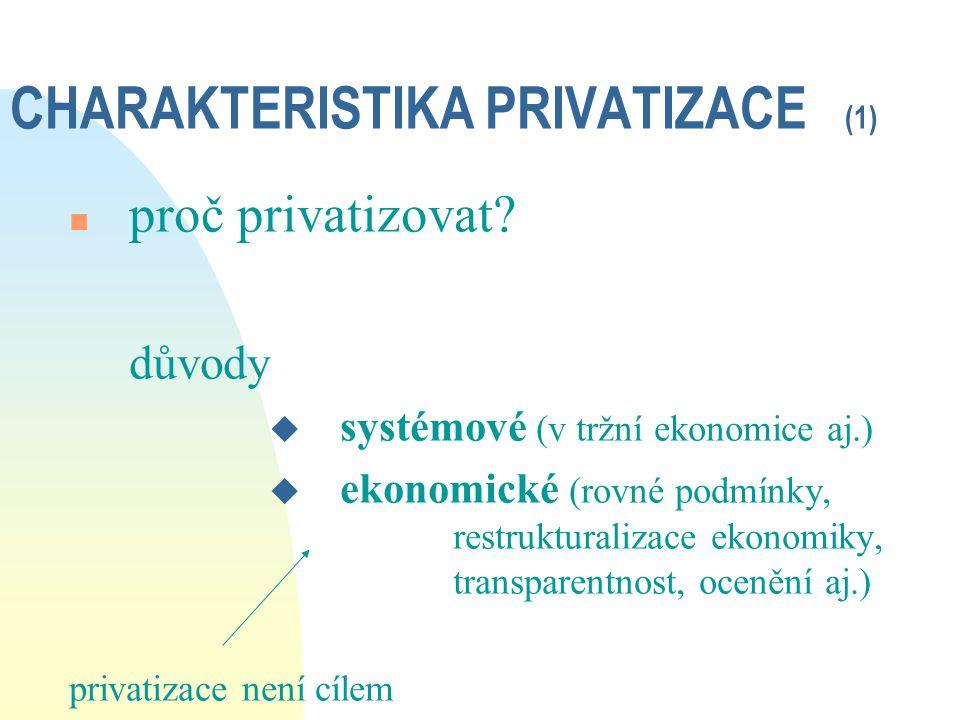 """CHARAKTERISTIKA PRIVATIZACE (2) n metody privatizace """"nestandardní x """"standardní metody privatizace restituce kupónová privatizace (rozptýlené vlastnictví, konflikt zájmů, investiční privatizační fondy)aukce, přímý prodej LBO"""