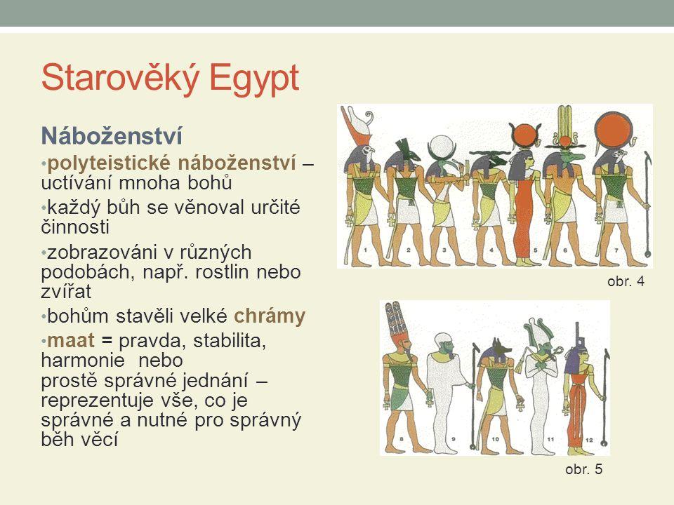 Starověký Egypt Náboženství polyteistické náboženství – uctívání mnoha bohů každý bůh se věnoval určité činnosti zobrazováni v různých podobách, např.