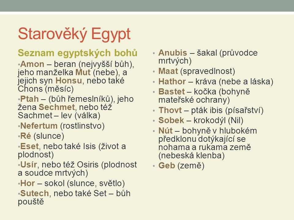 Starověký Egypt Seznam egyptských bohů Amon – beran (nejvyšší bůh), jeho manželka Mut (nebe), a jejich syn Honsu, nebo také Chons (měsíc) Ptah – (bůh