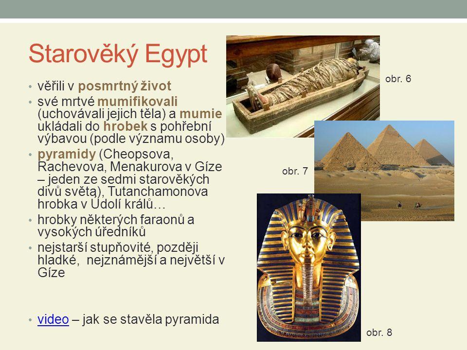 Starověký Egypt věřili v posmrtný život své mrtvé mumifikovali (uchovávali jejich těla) a mumie ukládali do hrobek s pohřební výbavou (podle významu o