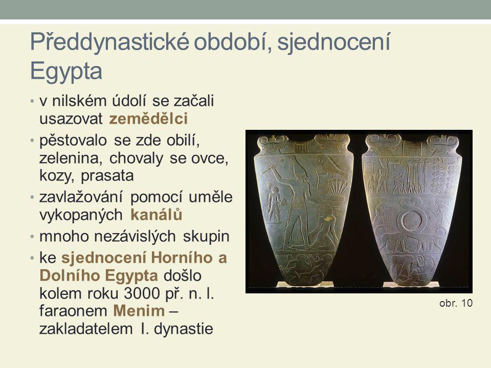 Předdynastické období, sjednocení Egypta v nilském údolí se začali usazovat zemědělci pěstovalo se zde obilí, zelenina, chovaly se ovce, kozy, prasata