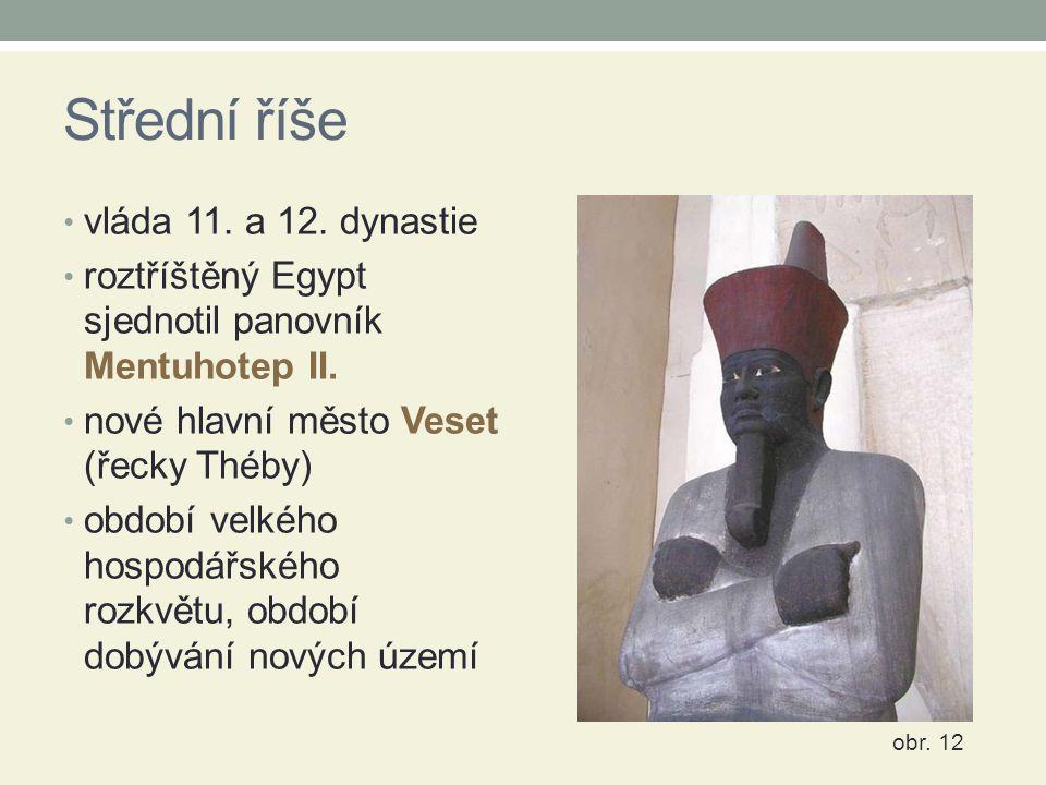 Střední říše vláda 11. a 12. dynastie roztříštěný Egypt sjednotil panovník Mentuhotep II. nové hlavní město Veset (řecky Théby) období velkého hospodá