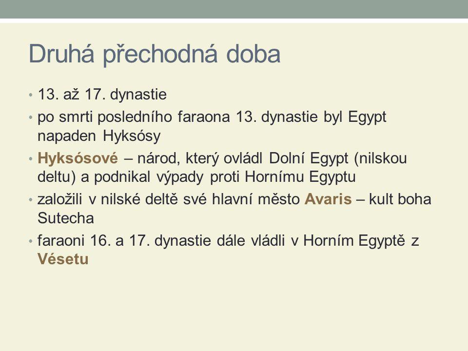 Druhá přechodná doba 13. až 17. dynastie po smrti posledního faraona 13. dynastie byl Egypt napaden Hyksósy Hyksósové – národ, který ovládl Dolní Egyp