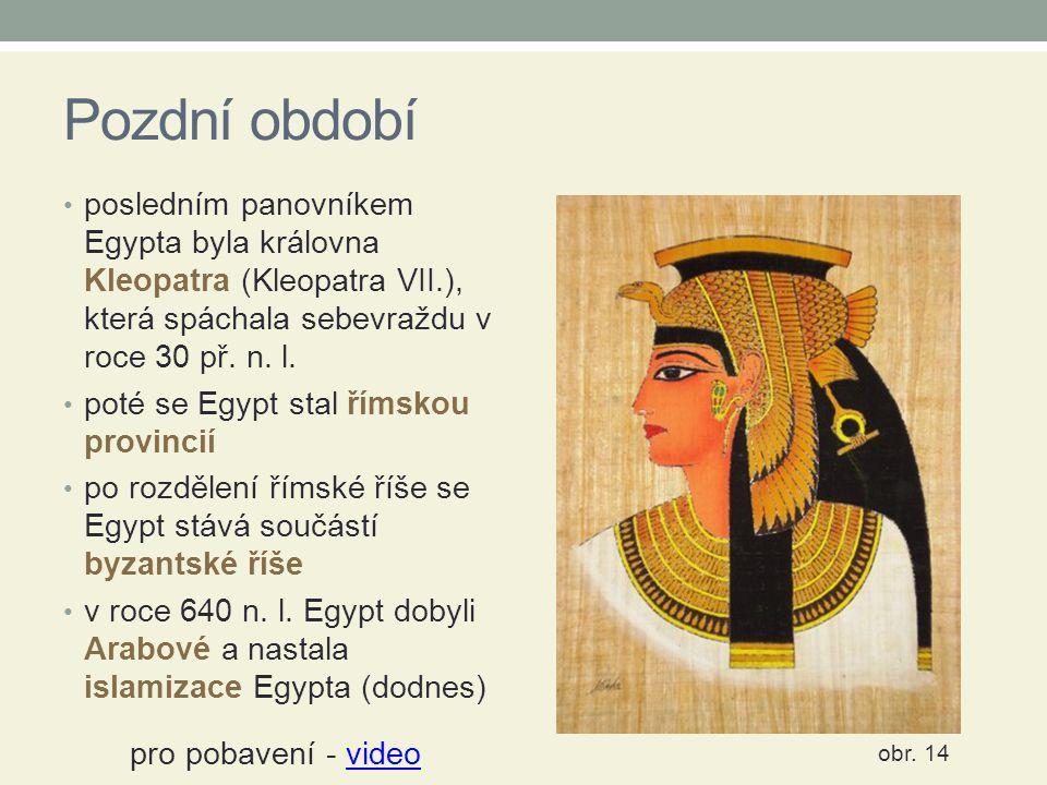 Pozdní období posledním panovníkem Egypta byla královna Kleopatra (Kleopatra VII.), která spáchala sebevraždu v roce 30 př. n. l. poté se Egypt stal ř