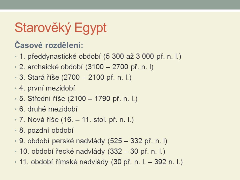 Starověký Egypt Časové rozdělení: 1. předdynastické období (5 300 až 3 000 př. n. l.) 2. archaické období (3100 – 2700 př. n. l) 3. Stará říše (2700 –