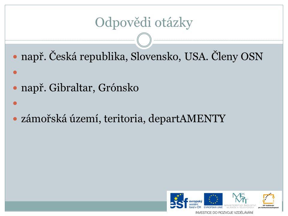 Odpovědi otázky např. Česká republika, Slovensko, USA. Členy OSN např. Gibraltar, Grónsko zámořská území, teritoria, departAMENTY