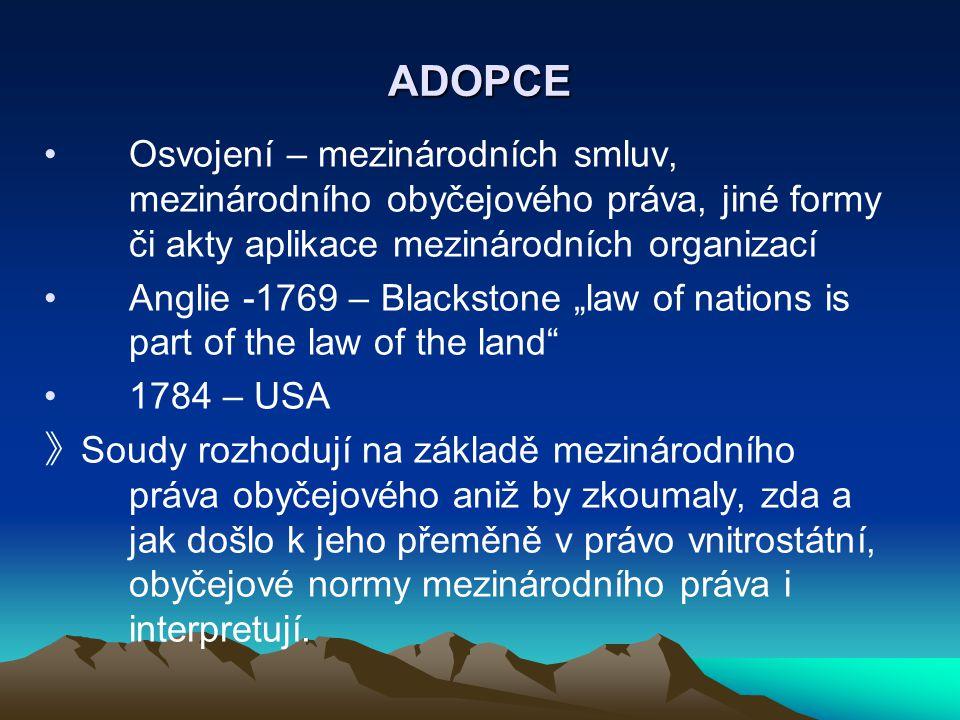 ADOPCE Osvojení – mezinárodních smluv, mezinárodního obyčejového práva, jiné formy či akty aplikace mezinárodních organizací Anglie -1769 – Blackstone