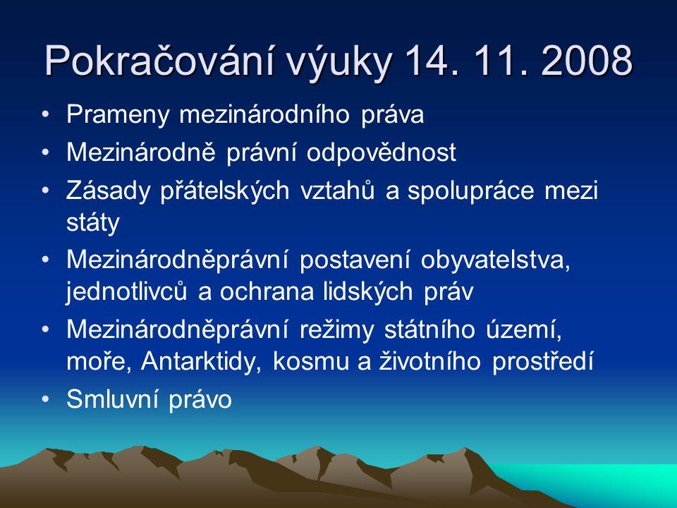 Pokračování výuky 14. 11. 2008 Prameny mezinárodního práva Mezinárodně právní odpovědnost Zásady přátelských vztahů a spolupráce mezi státy Mezinárodn