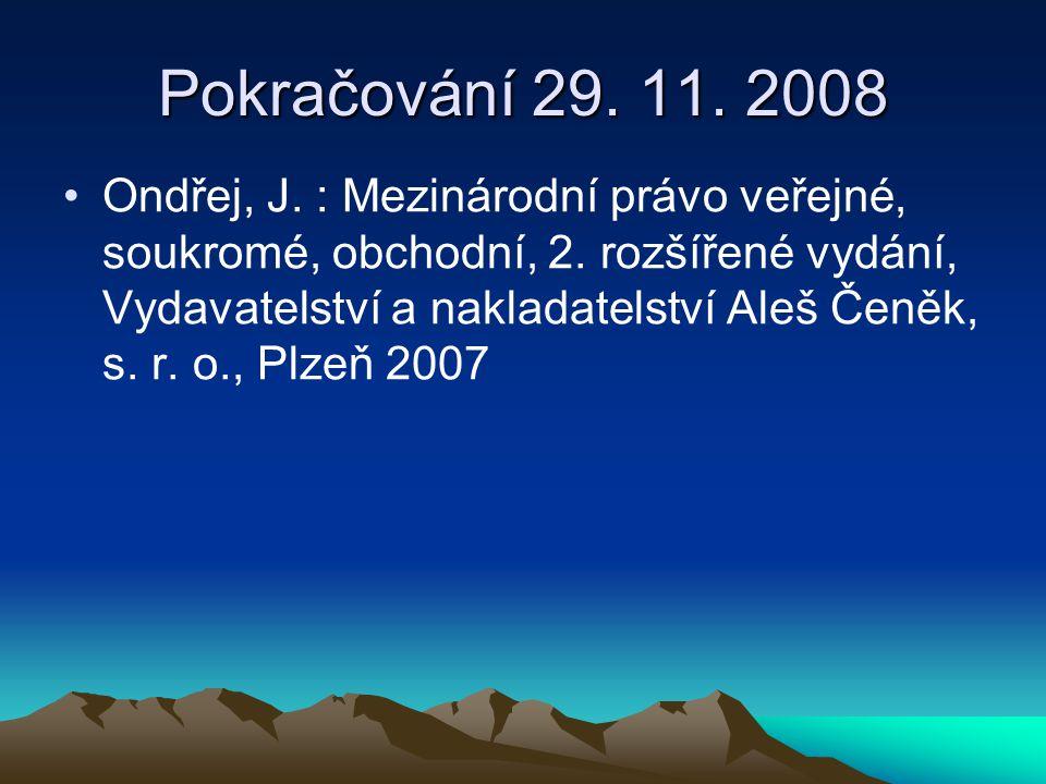 Pokračování 29. 11. 2008 Ondřej, J. : Mezinárodní právo veřejné, soukromé, obchodní, 2. rozšířené vydání, Vydavatelství a nakladatelství Aleš Čeněk, s