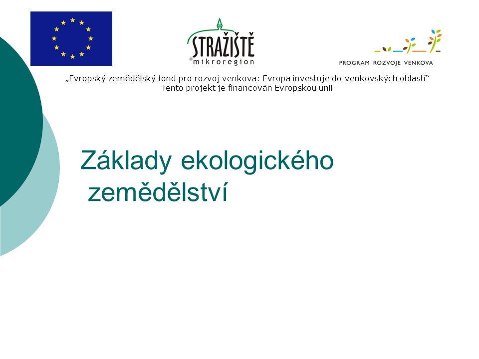 """Základy ekologického zemědělství """"Evropský zemědělský fond pro rozvoj venkova: Evropa investuje do venkovských oblastí"""" Tento projekt je financován Ev"""