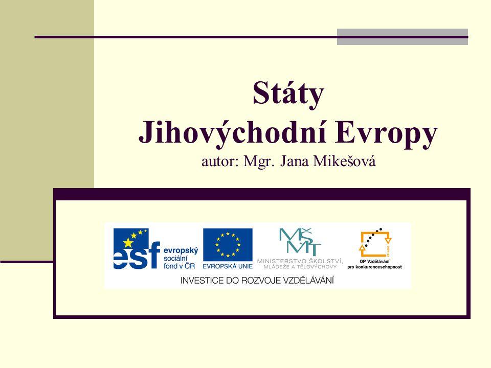 Státy Jihovýchodní Evropy autor: Mgr. Jana Mikešová