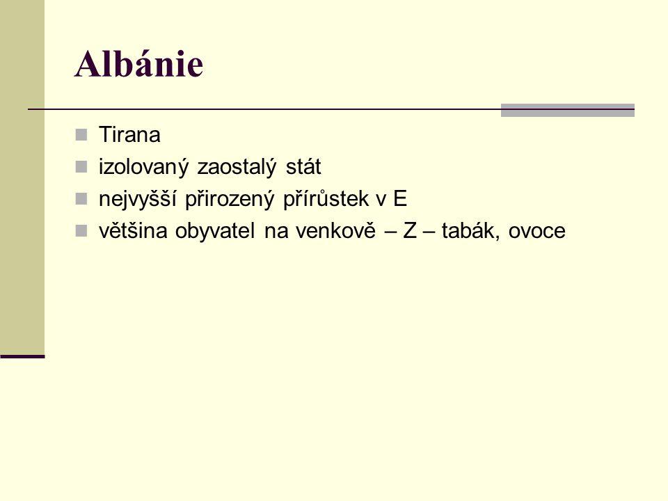 Albánie Tirana izolovaný zaostalý stát nejvyšší přirozený přírůstek v E většina obyvatel na venkově – Z – tabák, ovoce