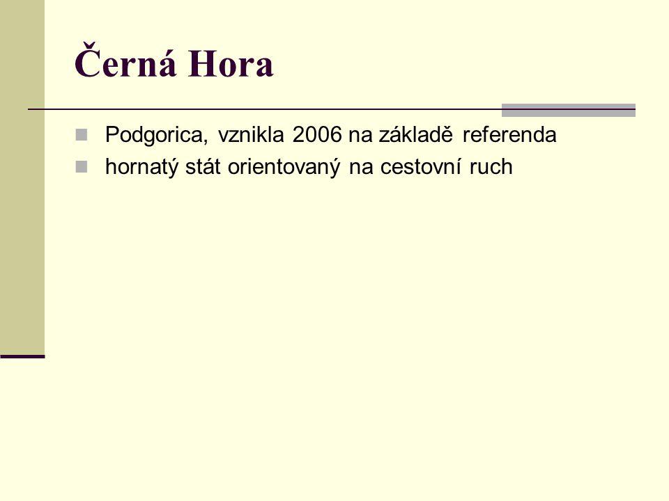 Černá Hora Podgorica, vznikla 2006 na základě referenda hornatý stát orientovaný na cestovní ruch
