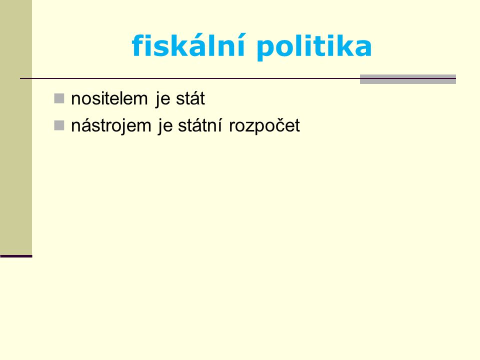 fiskální politika nositelem je stát nástrojem je státní rozpočet