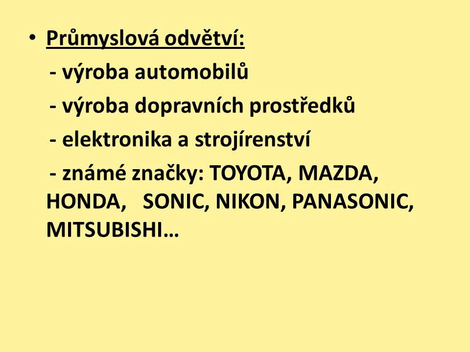 Průmyslová odvětví: - výroba automobilů - výroba dopravních prostředků - elektronika a strojírenství - známé značky: TOYOTA, MAZDA, HONDA, SONIC, NIKO