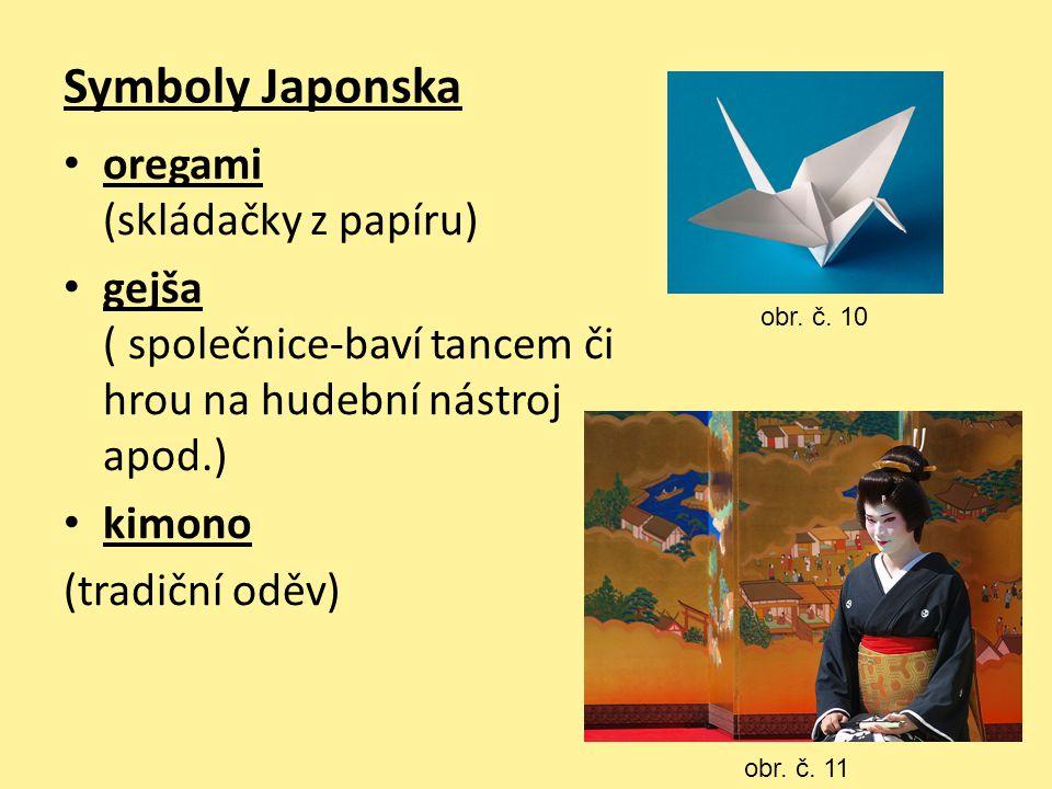 Symboly Japonska oregami (skládačky z papíru) gejša ( společnice-baví tancem či hrou na hudební nástroj apod.) kimono (tradiční oděv) obr. č. 10 obr.