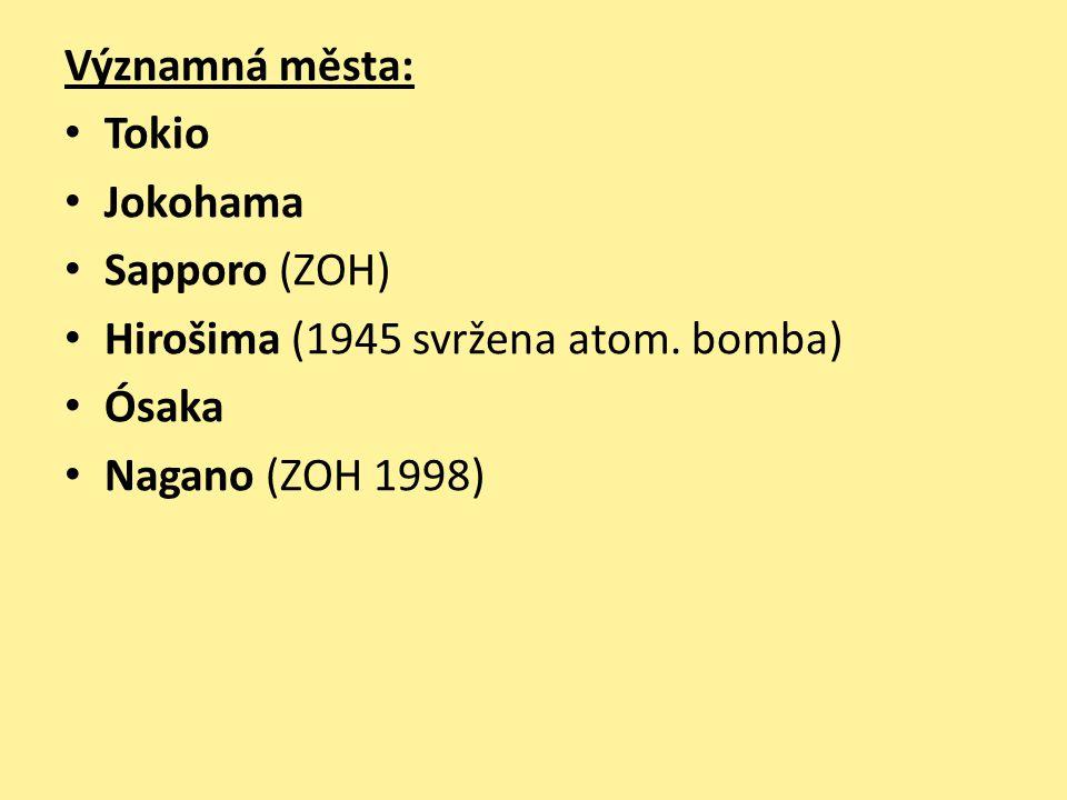 Významná města: Tokio Jokohama Sapporo (ZOH) Hirošima (1945 svržena atom. bomba) Ósaka Nagano (ZOH 1998)