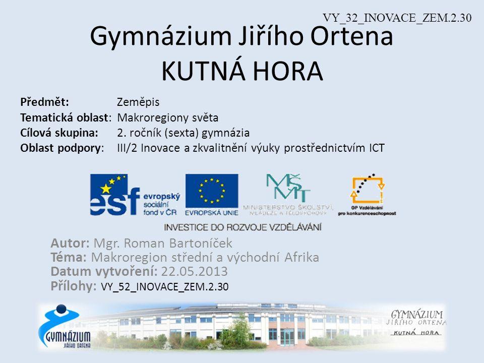 Gymnázium Jiřího Ortena KUTNÁ HORA Předmět: Zeměpis Tematická oblast:Makroregiony světa Cílová skupina: 2.