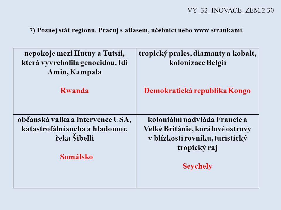 7) Poznej stát regionu. Pracuj s atlasem, učebnicí nebo www stránkami. nepokoje mezi Hutuy a Tutsii, která vyvrcholila genocidou, Idi Amin, Kampala Rw